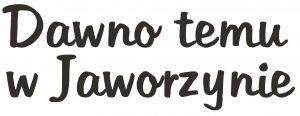 """""""Dawno temu w Jaworzynie"""" - IX spotkanie @ Wolności 23b"""